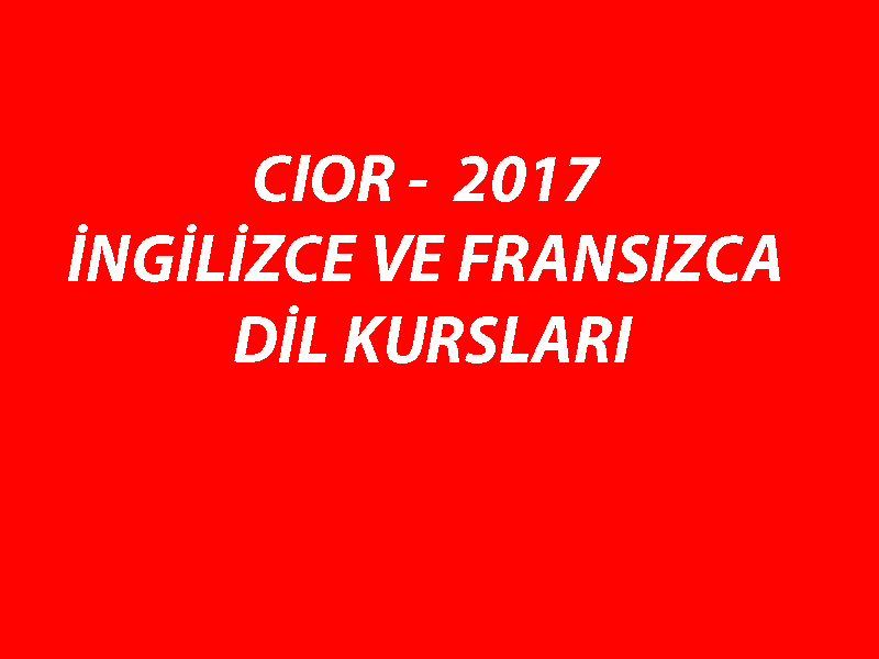 CIOR-2017 İNGİLİZCE VE FRANSIZCA DİL KURSLARI