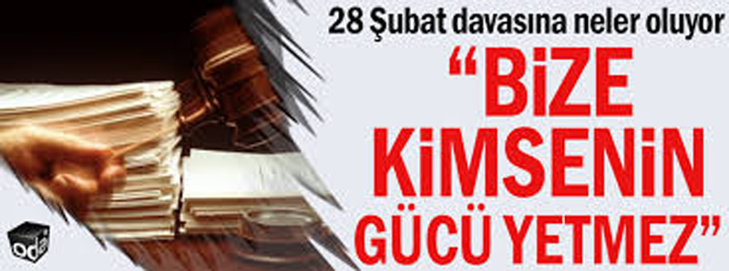 28 Şubat Kumpas Davasının 13 Mart 2018 Salı günü yapılan duruşması