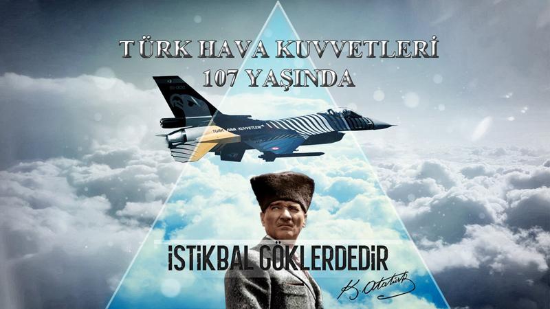 Türk Hava Kuvvetlerinin 107'nci Kuruluş Yıl Dönümü Kutlu Olsun