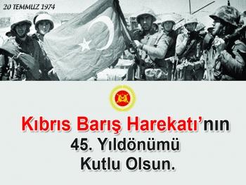 Kıbrıs Barış Harekatının 45'inci Yılı Kutlu Olsun.